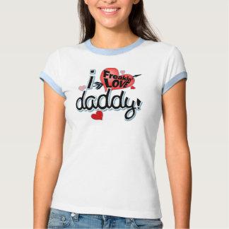 I Freakin LOVE Daddy! T-shirt