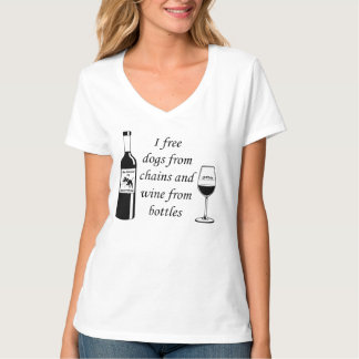 I Free Dogs From Chains and Wine From Bottles T-Shirt