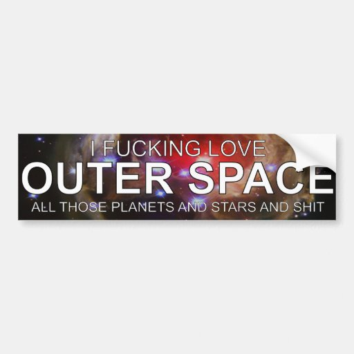 I Fricken Love Outer Space All Those Planets Stars Bumper Stickers