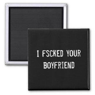 I fscked your boyfriend 2 inch square magnet