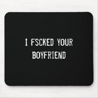 I fscked your boyfriend mouse pad