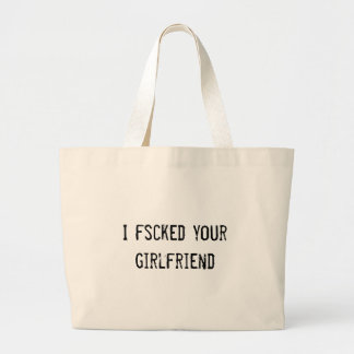 I fscked your girlfriend jumbo tote bag