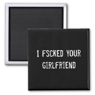 I fscked your girlfriend 2 inch square magnet