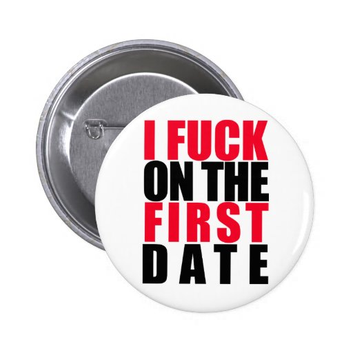 I Fuck on the First Date Pins