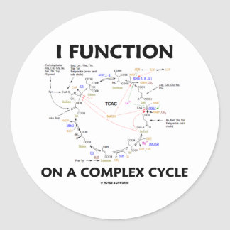 I Function On A Complex Cycle Krebs Cycle Humor Round Stickers