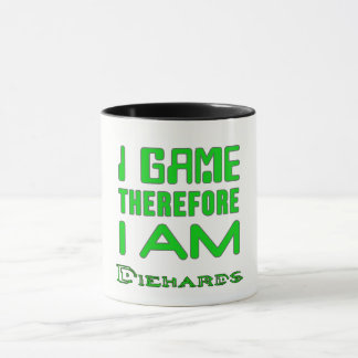 I Game Therefore I AM Diehards Mug