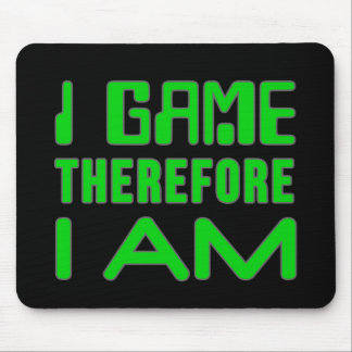 I Game Therefore I AM Mouse Pad