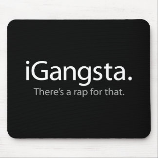 i Gangsta - There's a Rap For That (iGangsta) Mouse Pad