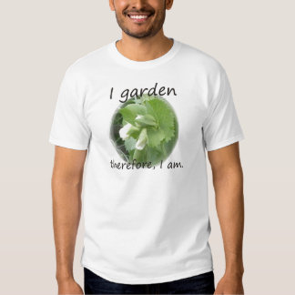 I Garden Therefore I am with pea blossom T Shirt