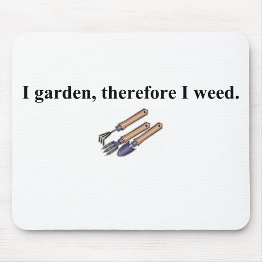 I Garden Therefore I Weed Mouse Pad