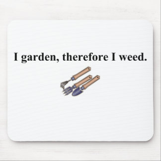 I Garden Therefore I Weed Mousepads
