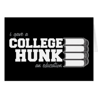 I Gave A College Hunk An Education Card