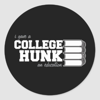 I Gave A College Hunk An Education Classic Round Sticker