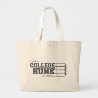 I Gave A College Hunk An Education Large Tote Bag