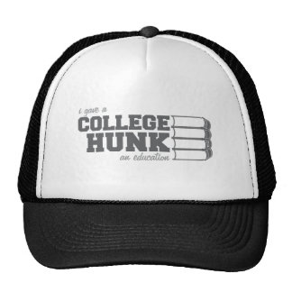 I Gave A College Hunk An Education Trucker Hat