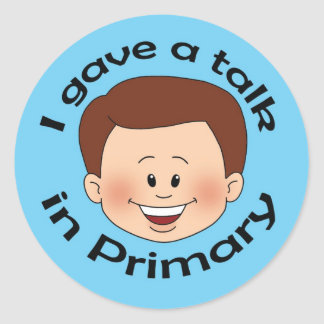 I Gave a Talk in Primary Classic Round Sticker