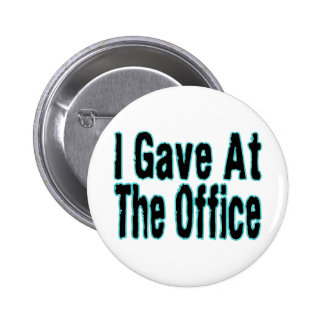 I Gave At The Office Pinback Button