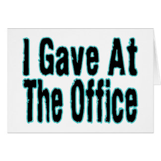 I Gave At The Office Card