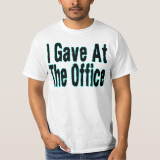 I Gave At The Office Tee Shirt