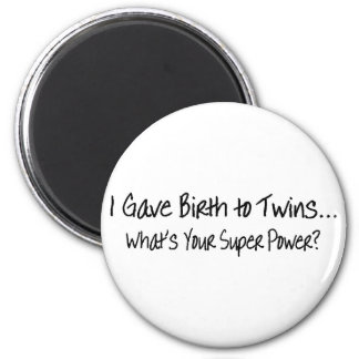 I Gave Birth To Twins Whats Your Super Power 2 Inch Round Magnet