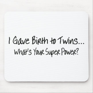 I Gave Birth To Twins Whats Your Super Power Mousepad