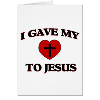 I Gave My (Heart) To Jesus Card