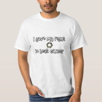 """I gave my right nut to beat cancer"" T-shirt"