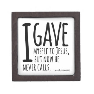 I gave myself to Jesus, but now he never calls. Jewelry Box