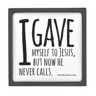 I gave myself to Jesus, but now he never calls. Keepsake Box