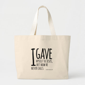I gave myself to Jesus, but now he never calls. Large Tote Bag
