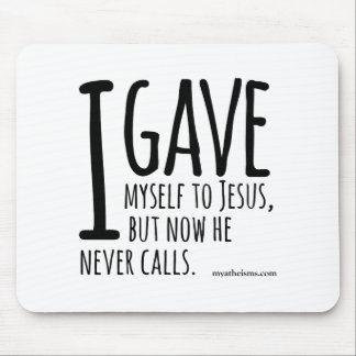 I gave myself to Jesus, but now he never calls. Mouse Pad