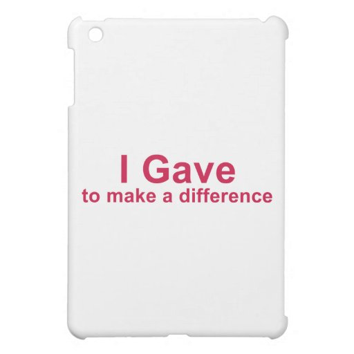 I Gave to Make a Difference iPad Mini Case