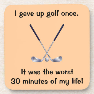I Gave Up Golf Once Drink Coaster