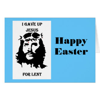 I gave up Jesus Card