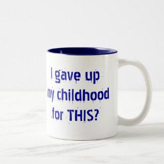 I gave up my childhood for THIS? Mug