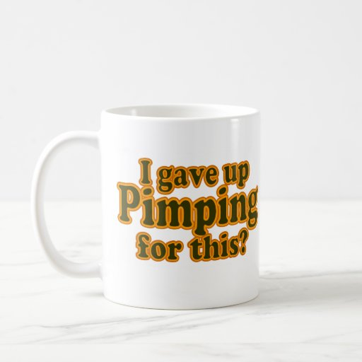 I Gave Up Pimping For This ? Coffee Mug