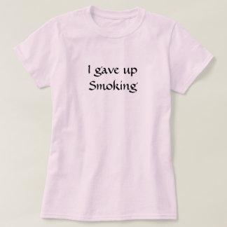 I gave up smoking Shirt