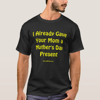 I Gave Your Mom a Present T-shirt