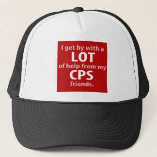 I get by with a LOT of help from my CPS friends. Trucker Hat