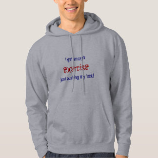I get enough excercise just pushing my luck! hoodie