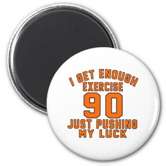 I get enough exercise 90 just pushing my luck 2 inch round magnet