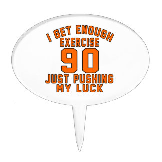 I get enough exercise 90 just pushing my luck cake topper