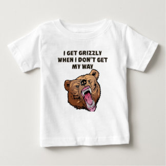 I Get Grizzly When I Don't Get My Way T Shirt