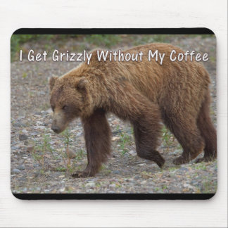 I Get Grizzly Without My Coffee Mouse Pad