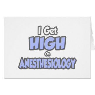 I Get High On Anesthesiology Greeting Card