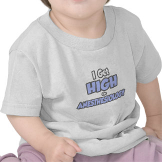 I Get High On Anesthesiology Tee Shirts