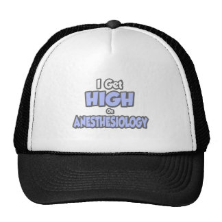 I Get High On Anesthesiology Trucker Hats