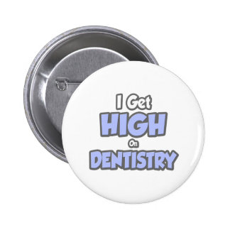 I Get High On Dentistry 2 Inch Round Button