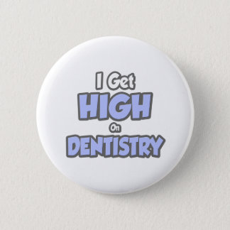 I Get High On Dentistry Pinback Button