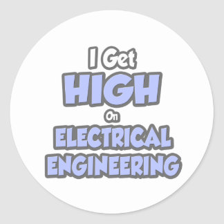 I Get High On Electrical Engineering Classic Round Sticker